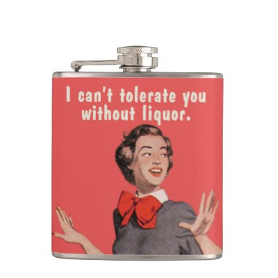 i_cant_tolerate_you_without_liquor_hip_flasks